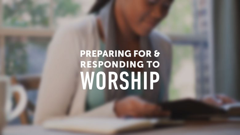 Preparing for and Responding to Worship