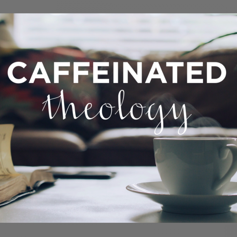 Caffeinated Theology for High School Students